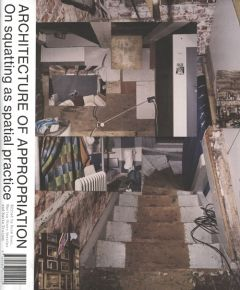 Architecture Of Appropriation. On Squatting As Spatial Practice.