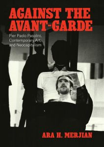 Against the Avant-Garde: Pier Paolo Pasolini, Contemporary Art, and Neocapitalism