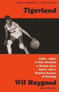 Tigerland: 1968-1969: A City Divided, a Nation Torn Apart, and a Magical Season of Healing (paperback))