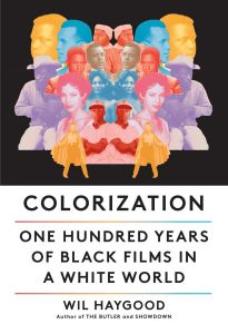Colorization: One Hundred Years of Black Films in a White World [On Sale: 10/19/21]