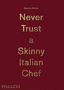 Never Trust an skinny Italian Chef