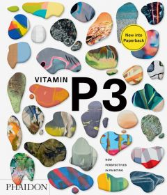 Vitamin P3: New Perspectives in Painting: New Perspectives in Painting
