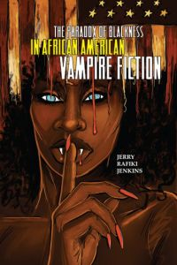 The Paradox of Blackness in African American Vampire Fiction
