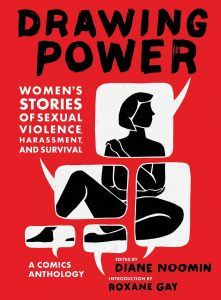 Drawing Power: Women's Stories of Sexual Violence, Harassment, and Survival - A Comics Anthology