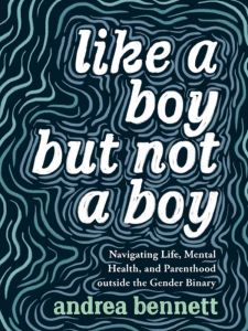 Like a Boy but Not a Boy: Navigating Life, Mental Health, and Parenthood Outside the Gender Binary
