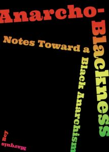 Anarcho-Blackness: Notes Toward a Black Anarchism