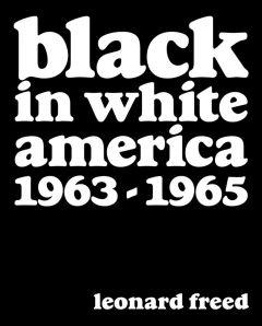 Leonard Freed: Black in White America: 1963–1965