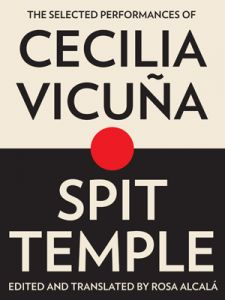 Spit Temple: The Selected Performances of Cecilia Vicuña