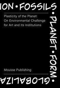 Plasticity of the Planet: On Environmental Challenge for Art and Its Institutions