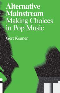Alternative Mainstream Making Choices in Pop Music