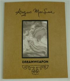 Dreamweapon: The Art & Life of Angus MacLise