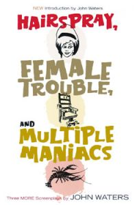 Hairspray, Female Trouble, and Multiple Maniacs