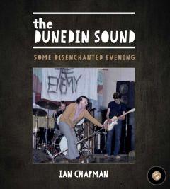 The Dunedin Sound: Some Disenchanted Evening