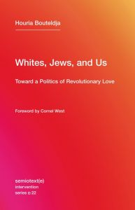 Whites, Jews, and Us Toward a Politics of Revolutionary Love