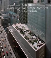 Ken Smith Landscape Architects / Urban Projects