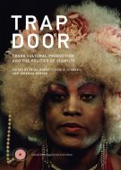 Trap Door - Trans Cultural Production and the Politics of Visibility