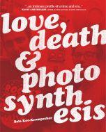 Love, Death & Photosynthesis